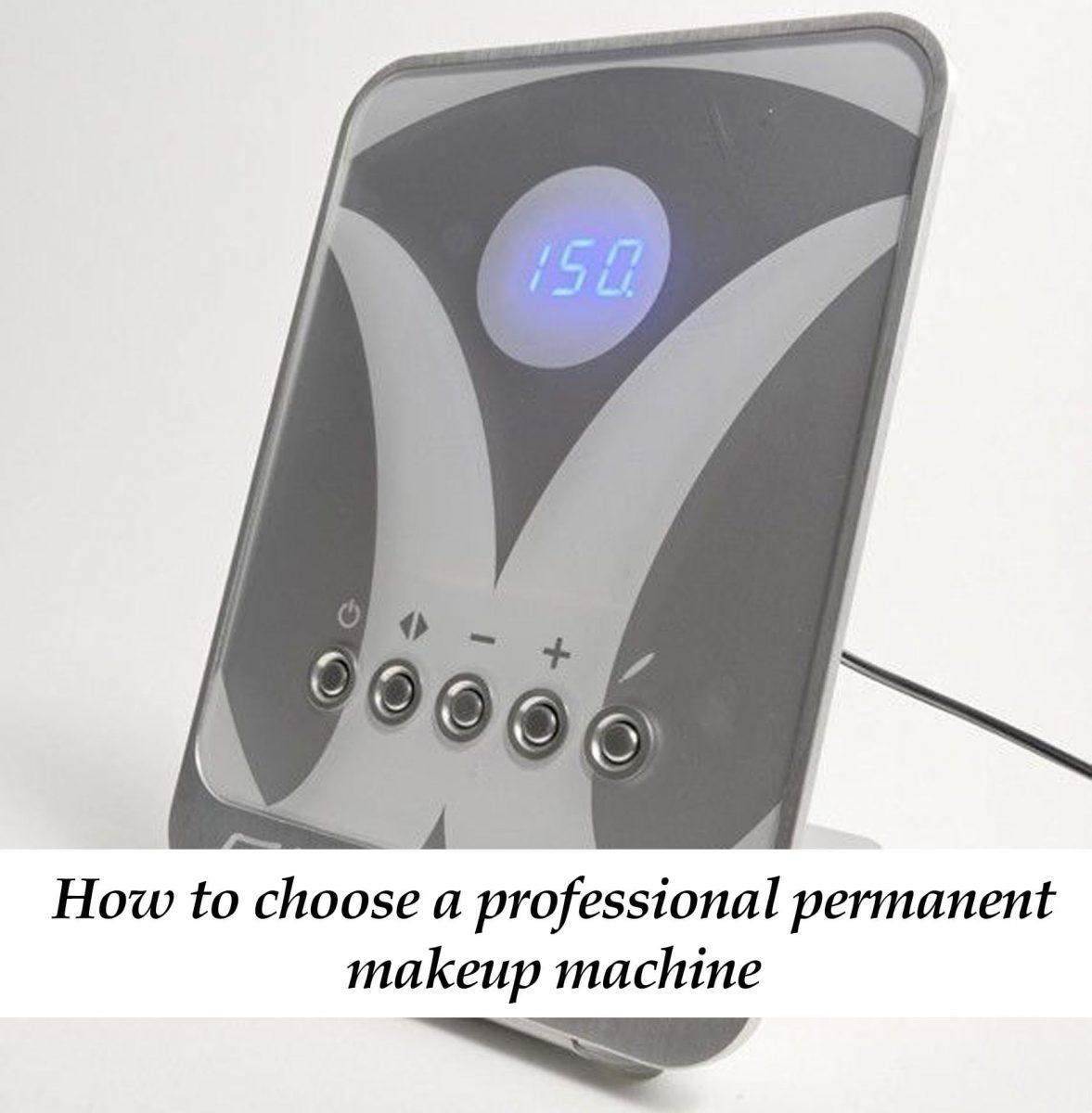 How to choose professional permanent makeup machine